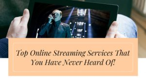 Top Online Streaming Services That You Have Never Heard Of